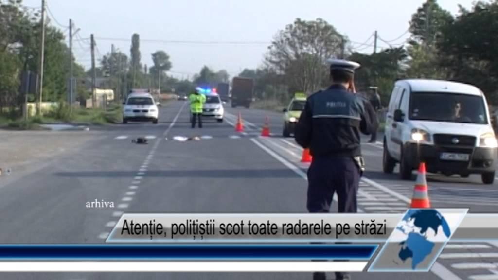 Atenție, polițiștii scot toate radarele pe străzi