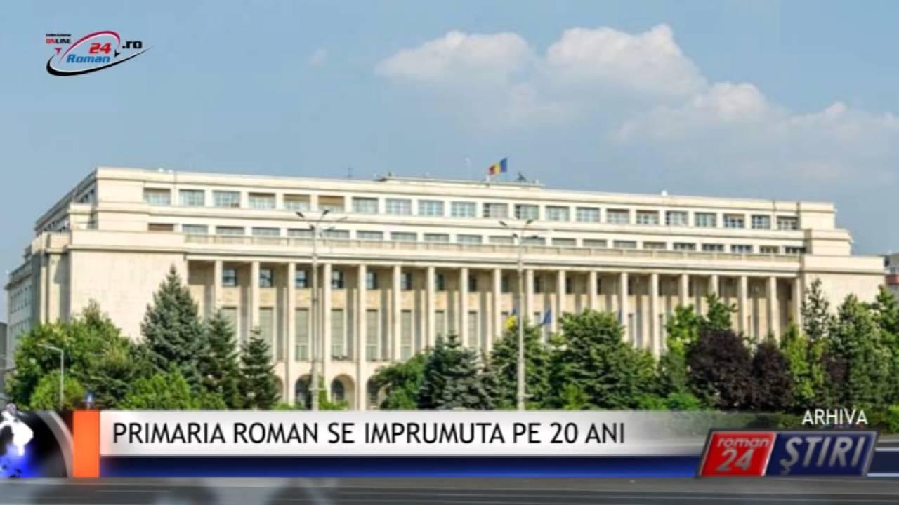 PRIMARIA ROMAN SE IMPRUMUTA PE 20 ANI