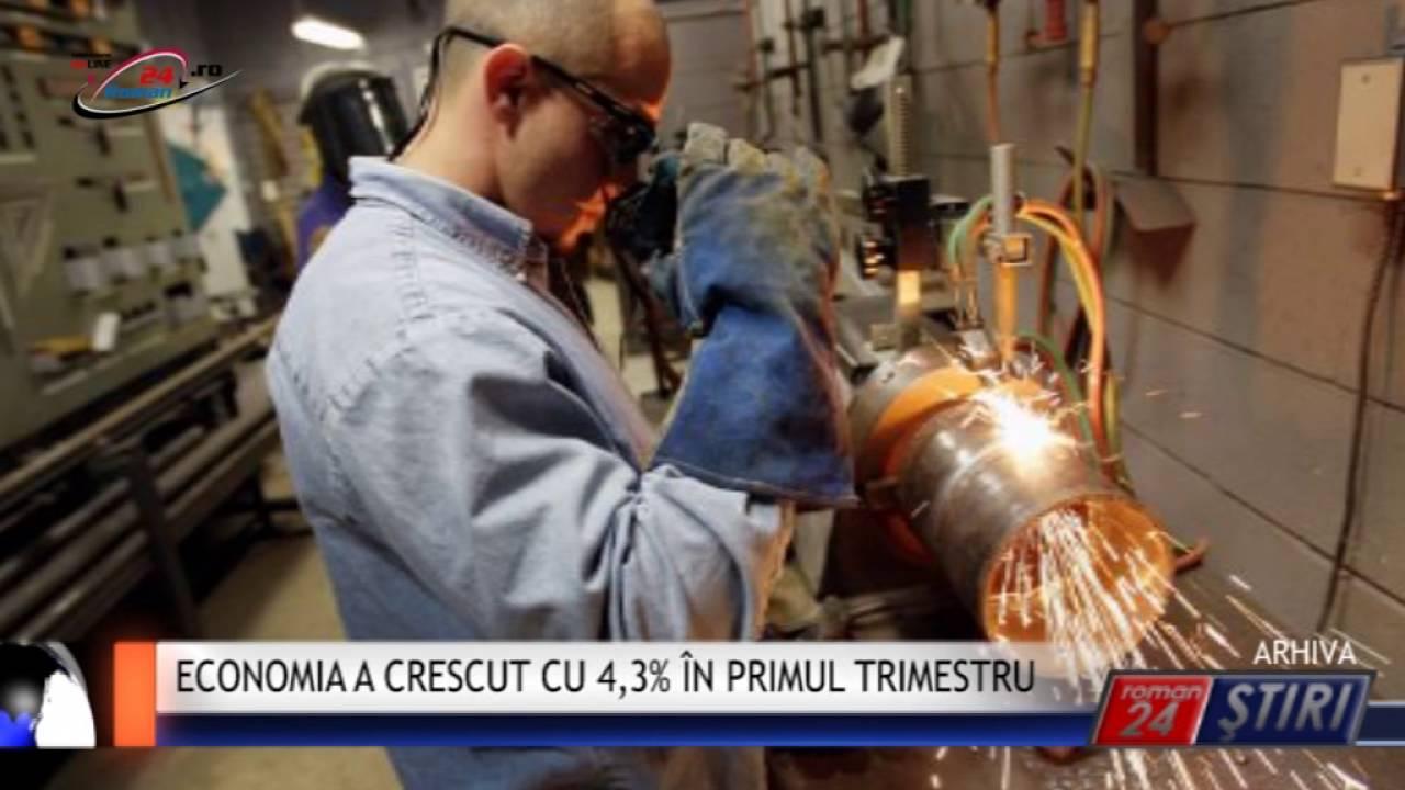 ECONOMIA A CRESCUT CU 4,3% ÎN PRIMUL TRIMESTRU