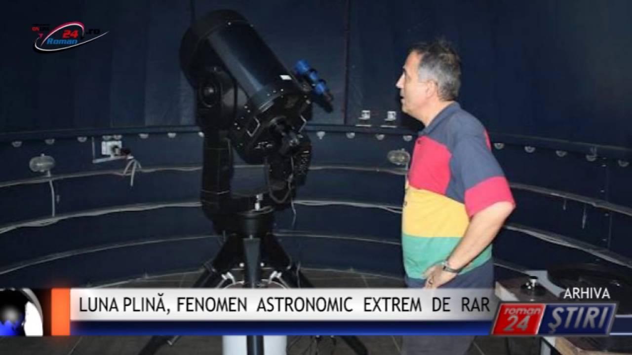 LUNA PLINĂ, FENOMEN ASTRONOMIC EXTREM DE RAR