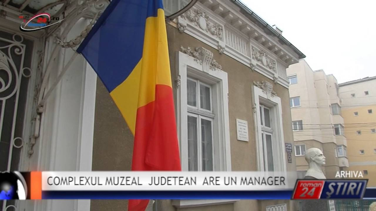 COMPLEXUL MUZEAL JUDETEAN ARE UN MANAGER