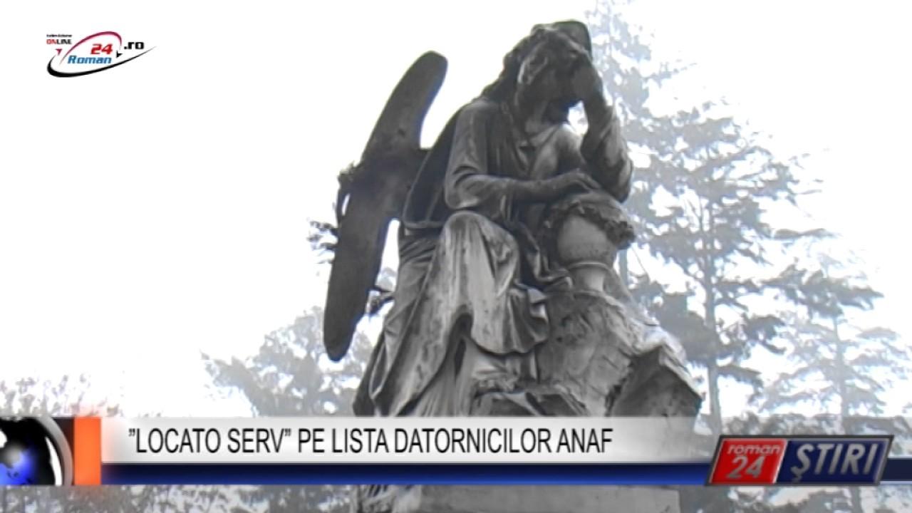 """LOCATO SERV"" PE LISTA DATORNICILOR ANAF"