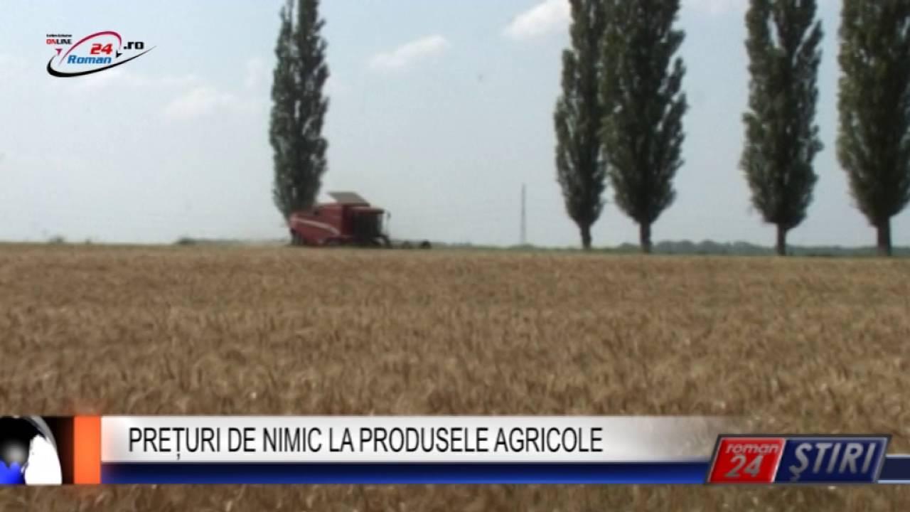PREȚURI DE NIMIC LA PRODUSELE AGRICOLE