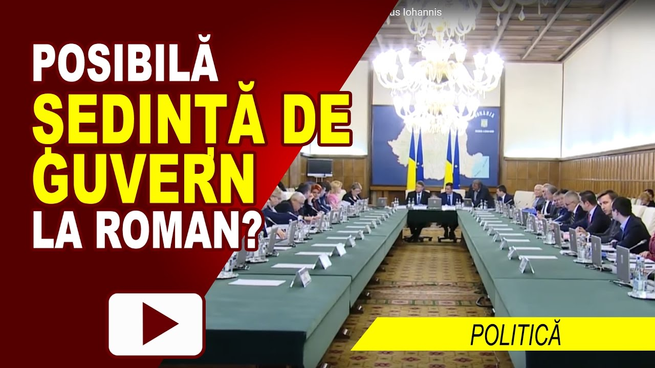 ZVONURI DESPRE O ȘEDINȚĂ DE GUVERN LA ROMAN
