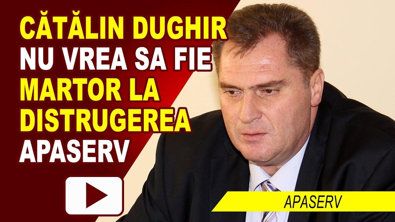 CĂTĂLIN DUGHIR NU VREA DISTRUGEREA APASERV