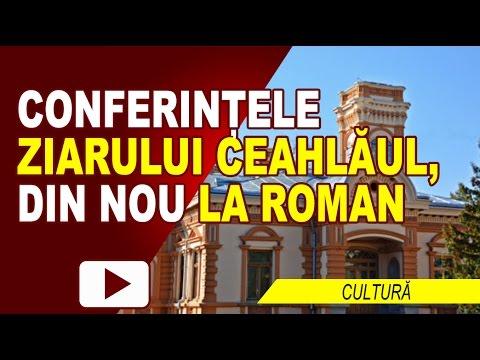 CONFERINȚELE ZIARULUI CEAHLAUL, DIN NOU LA ROMAN