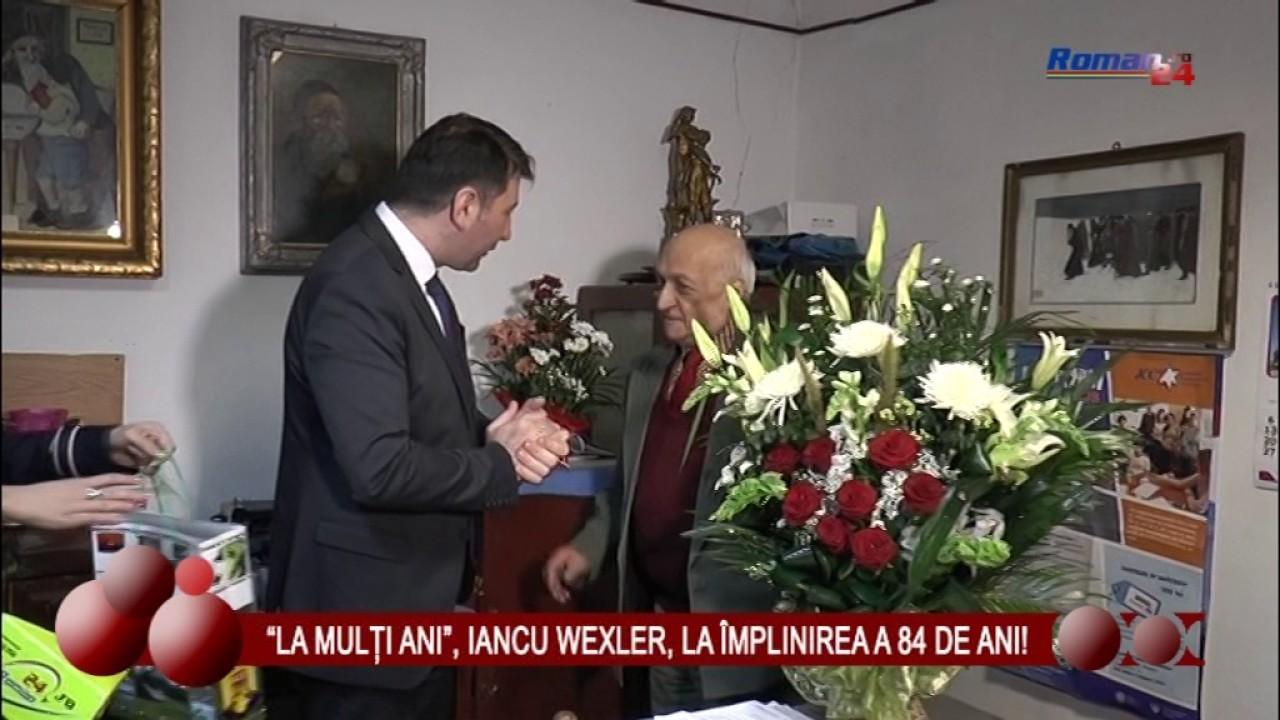 LA MULTI ANI, IANCU WEXLER, LA IMPLINIREA A 84 DE ANI!