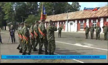 CEREMONIAL DE NUMIRE A NOILOR COMANDANTI DIN BAZA 3 LOGISTICA ZARGIDAVA ROMAN