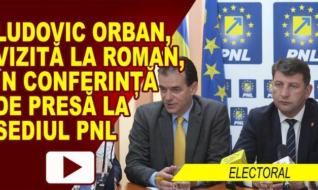 LUDOVIC ORBAN, VIZITA LA ROMAN – CONFERINTA DE PRESA PNL
