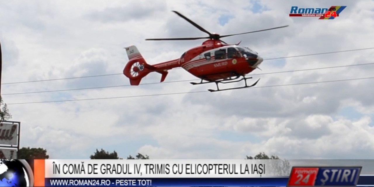 În comă de gradul IV, transportat cu elicopterul la Iași