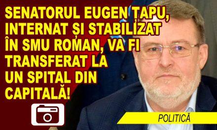 """SENATORUL EUGEN ȚAPU, PACIENT """"DE LUX"""" AL SPITALULUI ROMAN"""