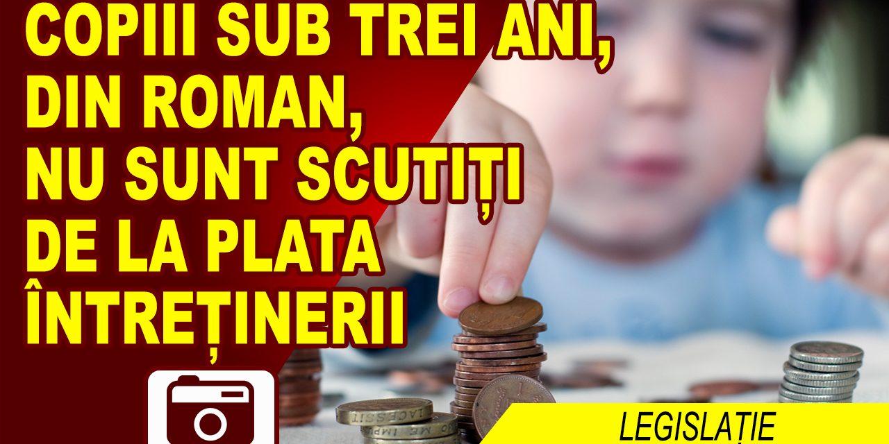LA ROMAN, COPIII SUB 3 ANI NU SUNT SCUTIȚI DE PLATA ÎNTREȚINERII