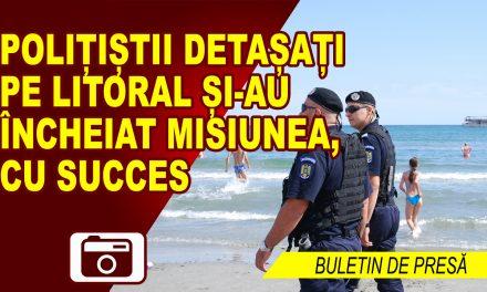 POLIȚIȘTII DETAȘAȚI PE LITORAL ȘI-AU ÎNCHEIAT MISIUNEA, CU SUCCES