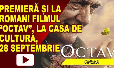"""Filmul """"Octav"""" are premieră la Roman"""