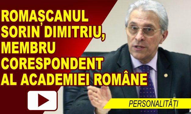 ROMAȘCANUL SORIN DIMITRIU, MEMBRU CORESPONDENT AL ACADEMIEI ROMÂNE