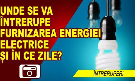 UNDE SE ÎNTRERUPE ENERGIA ELECTRICĂ ÎN ACEASTĂ SĂPTĂMÂNĂ
