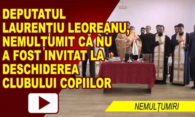 NEMULȚUMIRILE DEPUTATULUI LEOREANU FAȚĂ DE CLUBUL COPIILOR