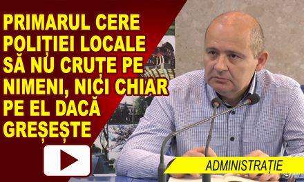 PRIMARUL CERE POLIȚIEI LOCALE SĂ NU CRUȚE PE NIMENI, NICI CHIAR PE EL DACĂ GREȘEȘTE