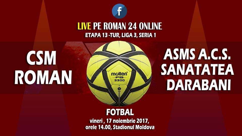 Urmariti aici partida C.S.M.Roman – ASMS A.C.S. Sănătatea Darabani – Campionatul Național de Fobal, Liga 3, Seria 1, Etapa13