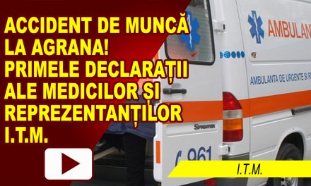 ACCIDENT DE MUNCĂ LA AGRANA