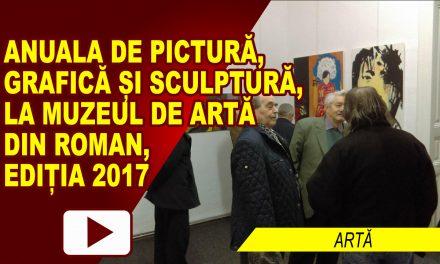 Anuala de Pictura Grafica si Sculptura la Muzeul de Arta din Roman, editia 2017