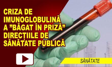 """CRIZA DE IMUNOGLOBULINĂ A """"BĂGAT ÎN PRIZĂ"""" DIRECȚIILE DE SĂNĂTATE PUBLICĂ"""