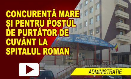 CONCURENȚĂ MARE ȘI PENTRU POSTUL DE PURTĂTOR DE CUVÂNT LA SPITALUL ROMAN