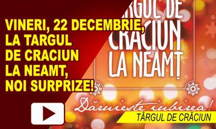 Vineri, 22 decembrie, la Targul de Craciun la Neamt, zi plina de noi surprize!