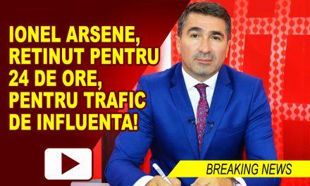 BREAKING NEWS: IONEL ARSENE, RETINUT PENTRU 24 DE ORE, PENTRU TRAFIC DE INFLUENTA!