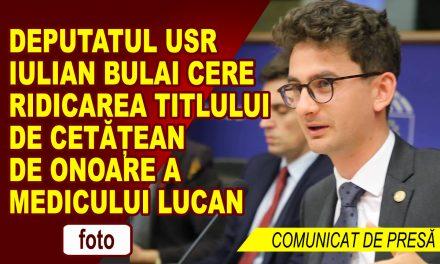 DEPUTATUL IULIAN BULAI CERE RIDICAREA TITLULUI DE CETĂȚEAN DE ONOARE A MEDICULUI LUCAN