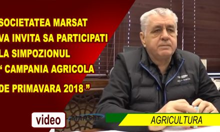 """SOCIETATEA MARSAT VA INVITA SA PARTICIPATI LA SIMPOZIONUL """" CAMPANIA AGRICOLA  DE PRIMAVARA 2018 """""""
