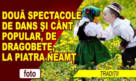 DE DRAGOBETE, VĂ AȘTEAPTĂ DOUĂ SPECTACOLE LA PIATRA NEAMȚ