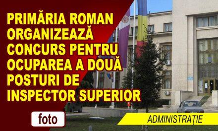 Primăria Municipiului Roman caută doi Inspectori superiori