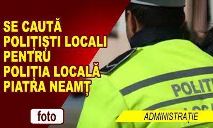 Se caută polițiști locali, la Piatra Neamț