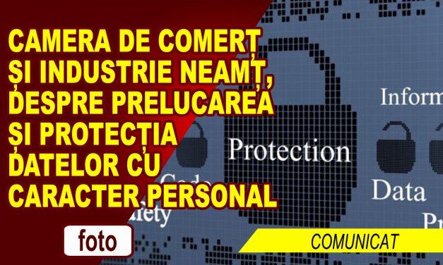 CAMERA DE COMERȚ ȘI INDUSTRIE NEAMȚ, DESPRE Prelucrarea și protecția datelor cu caracter personal