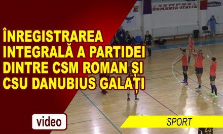 ÎNREGISTRAREA INTEGRALĂ A PARTIDEI DINTRE CSM ROMAN ȘI CSU DANUBIUS GALAȚI