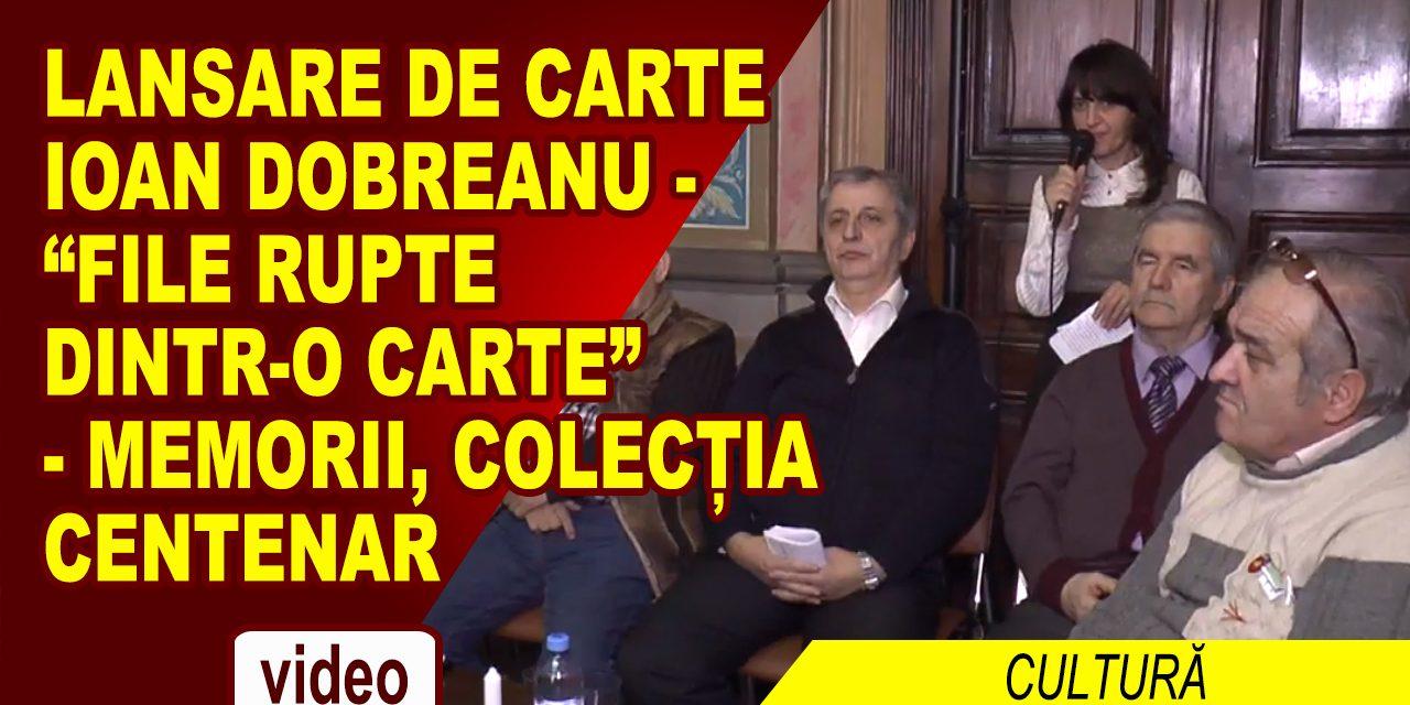 """EVENIMENT CULTURAL Ioan Dobreanu, """"File rupte dintr-o carte"""" – memorii, Colecţia Centenar"""