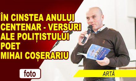 ÎN CINSTEA ANULUI CENTENAR – versuri ale polițistului poet Mihai Coșerariu