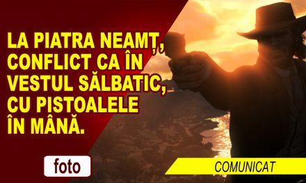 LA PIATRA NEAMȚ, CA ÎN VESTUL SĂLBATIC!