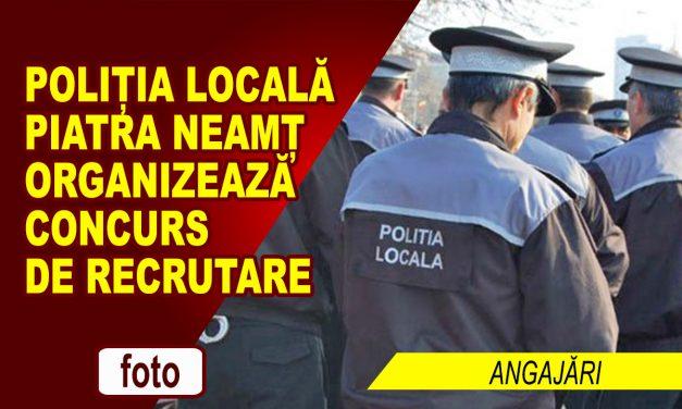 POLIȚIA LOCALĂ PIATRA NEAMȚ ORGANIZEAZĂ CONCURS DE RECRUTARE