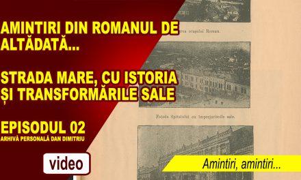 ROMANUL DE ALTĂDATĂ – AMINTIRI, AMINTIRI… EP. 02