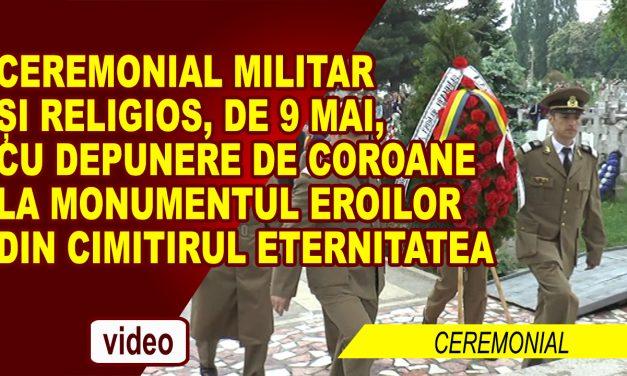 Ceremonial militar si religios cu depunere de coroane la Cimitirul Eternitatea 9 mai 2018