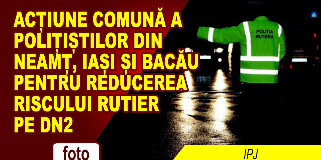 ACȚIUNE COMUNĂ PENTRU REDUCEREA RISCULUI RUTIER PE DN2