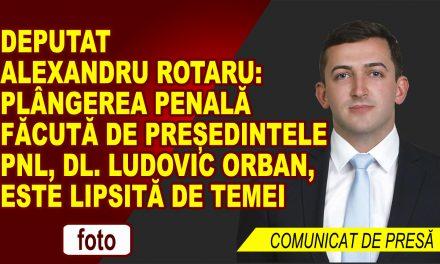 Deputat Alexandru Rotaru: Plângerea penală făcută de președintele PNL, dl. Ludovic Orban, este lipsită de temei