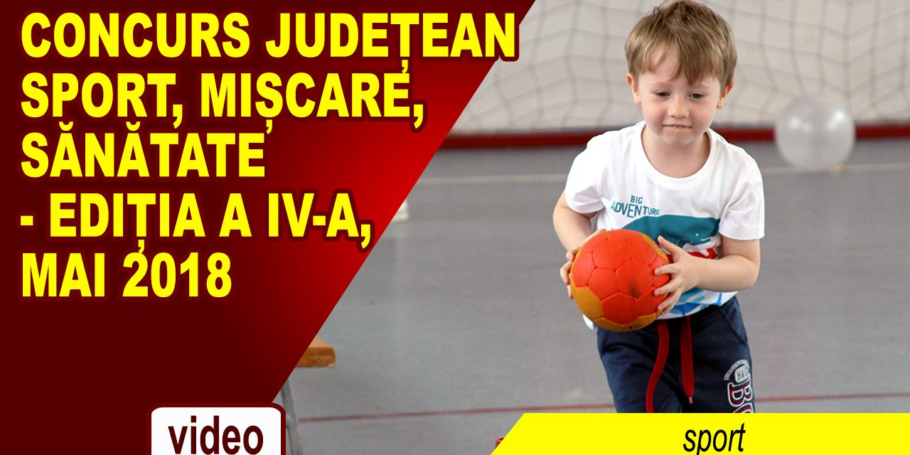CONCURS JUDETEAN – SPORT, MISCARE, SANATATE – editia a IV-A, MAI 2018