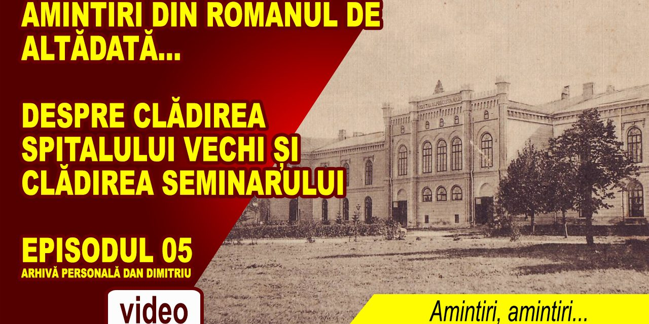 ROMANUL DE ALTĂDATĂ – AMINTIRI, AMINTIRI… EP. 05