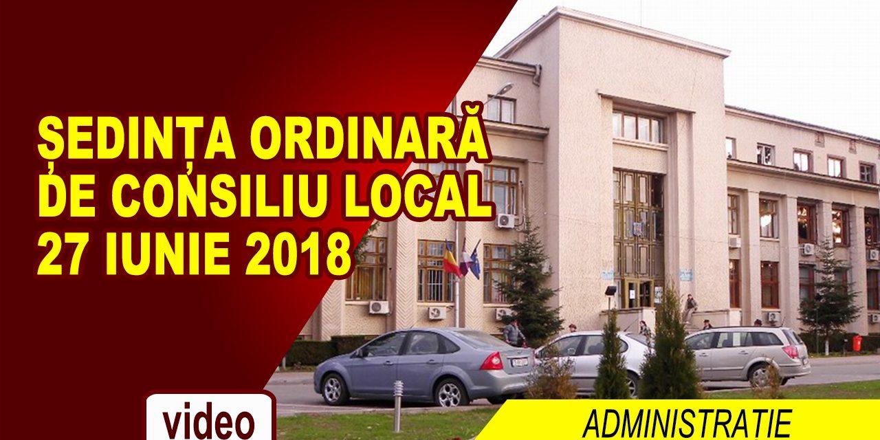 ȘEDINȚĂ ORDINARĂ DE CONSILIUL LOCAL 27 IUNIE 2018