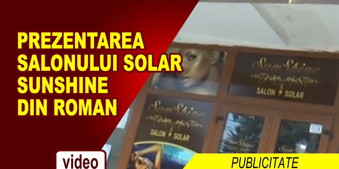 Deschiderea Salonului-Solar SunShine Roman
