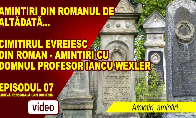 Romanul de altădată – Cimitirul Evreiesc din Roman – Amintiri cu domnul profesor Iancu Wexler