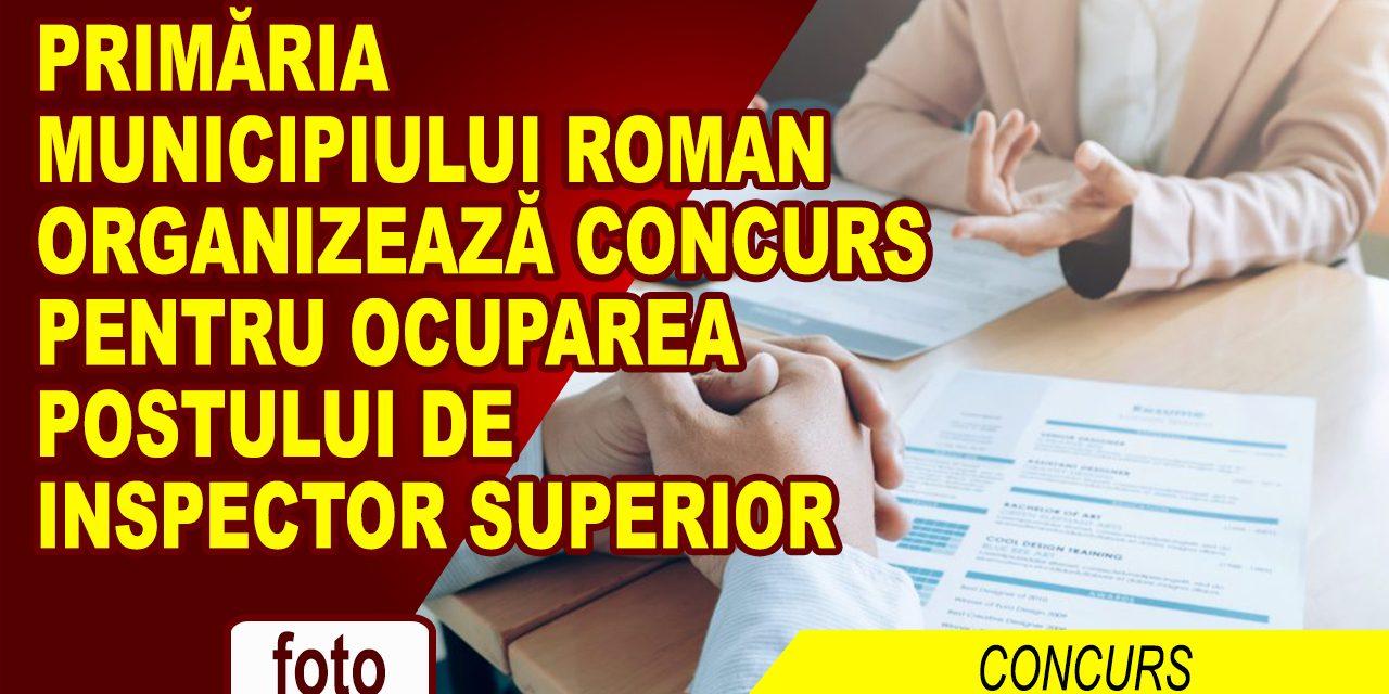Primăria Municipiului Roman organizează concurs pentru ocuparea postului de Inspector superior